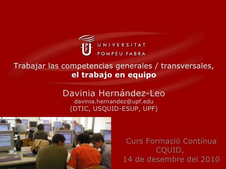 Trabajar las competencias generales / transversales,  el trabajo en equipo Davinia Hernández-Leo [email_address] (DTIC, US...