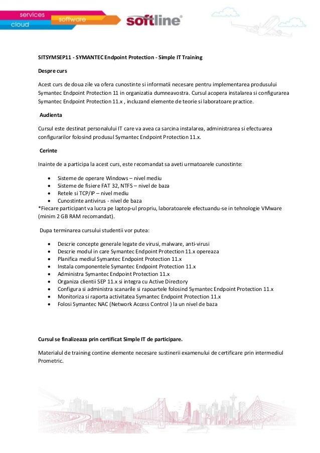 SITSYMSEP11 - SYMANTEC Endpoint Protection - Simple IT TrainingDespre cursAcest curs de doua zile va ofera cunostinte si i...