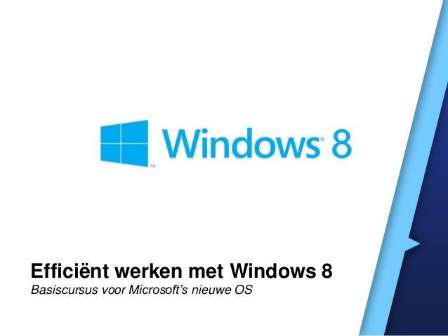 Efficiënt werken met Windows 8Basiscursus voor Microsoft's nieuwe OS
