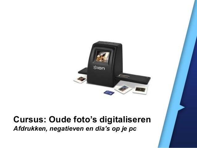Cursus: Oude foto's digitaliserenAfdrukken, negatieven en dia's op je pc