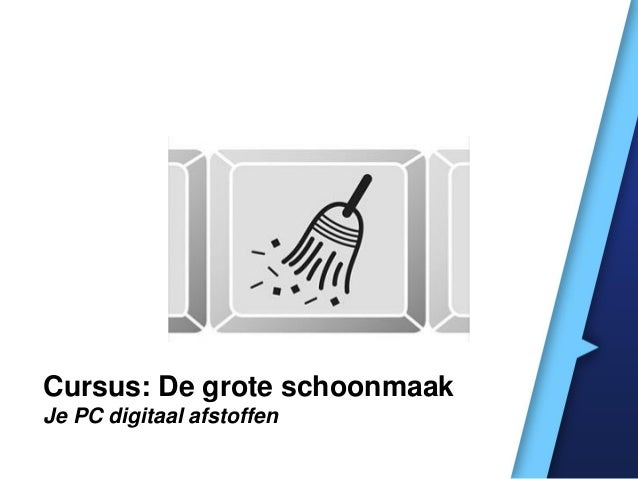 Cursus: De grote schoonmaakJe PC digitaal afstoffen