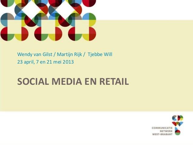 SOCIAL MEDIA EN RETAILWendy van Gilst / Martijn Rijk / Tjebbe Will23 april, 7 en 21 mei 2013