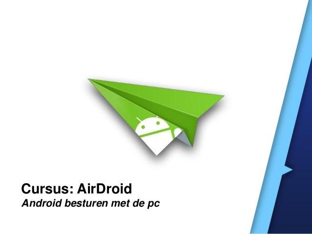 Cursus: AirDroid Android besturen met de pc