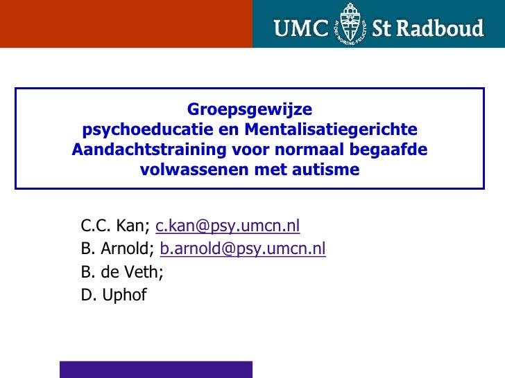 Groepsgewijze  psychoeducatie en Mentalisatiegerichte Aandachtstraining voor normaal begaafde        volwassenen met autis...