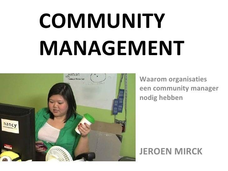 COMMUNITY MANAGEMENT       Waarom organisaties       een community manager       nodig hebben           JEROEN MIRCK