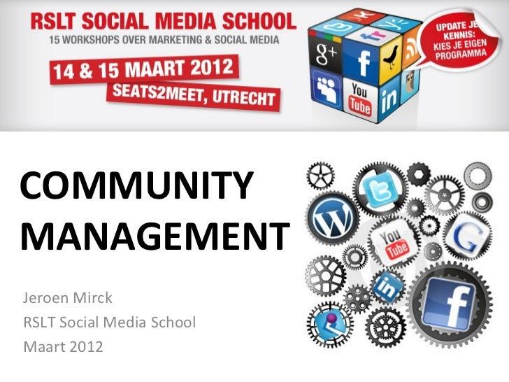 COMMUNITYMANAGEMENTJeroen MirckRSLT Social Media SchoolMaart 2012