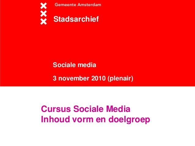 Sociale media 3 november 2010 (plenair) Stadsarchief Cursus Sociale Media Inhoud vorm en doelgroep
