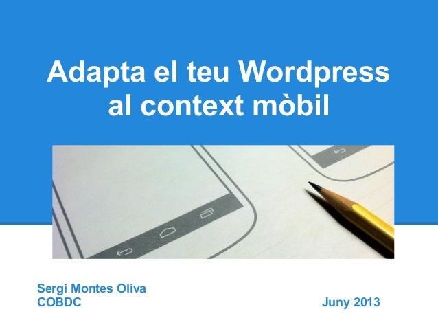 Adapta el teu Wordpressal context mòbilSergi Montes OlivaCOBDC Juny 2013