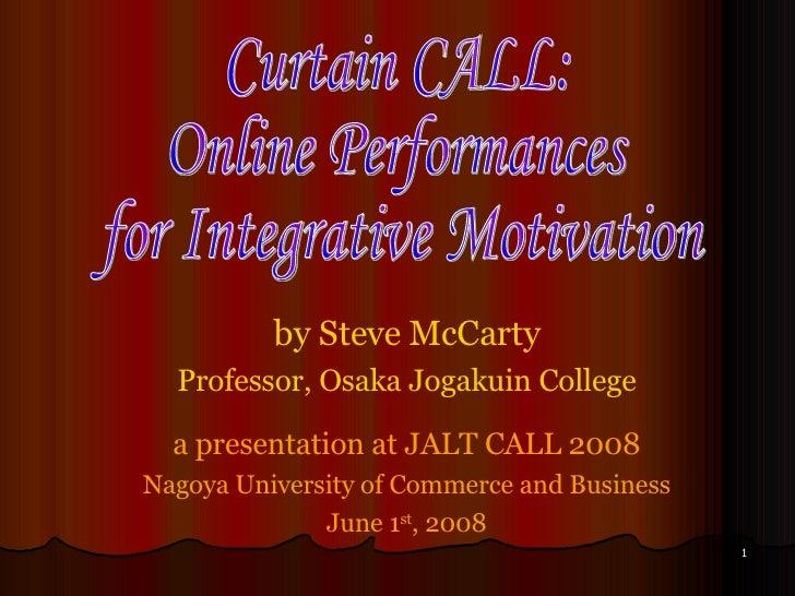 by Steve McCarty Professor, Osaka Jogakuin College a presentation at JALT CALL 2008 Nagoya University of Commerce and Busi...