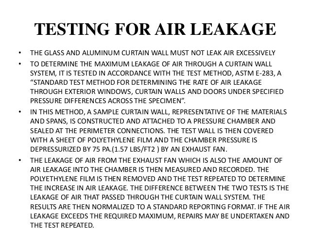 PREVENTION OF AIR LEAKAGE • NORMALLY, AN ALUMINUM CURTAIN WALL IS AIRTIGHT. IN A TYPICAL STICK BUILT CURTAIN WALL SECTION,...