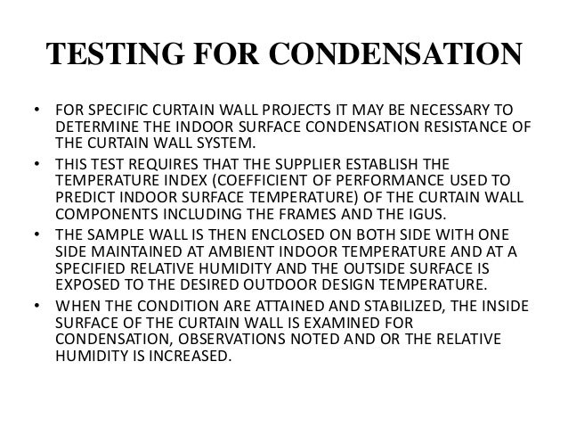 PREVENTION OF CONDENSATION • THE CURTAIN WALL IS ALSO DESIGNED TO BE RESISTANT TO SURFACE CONDENSATION. TO BE RESISTANT HO...