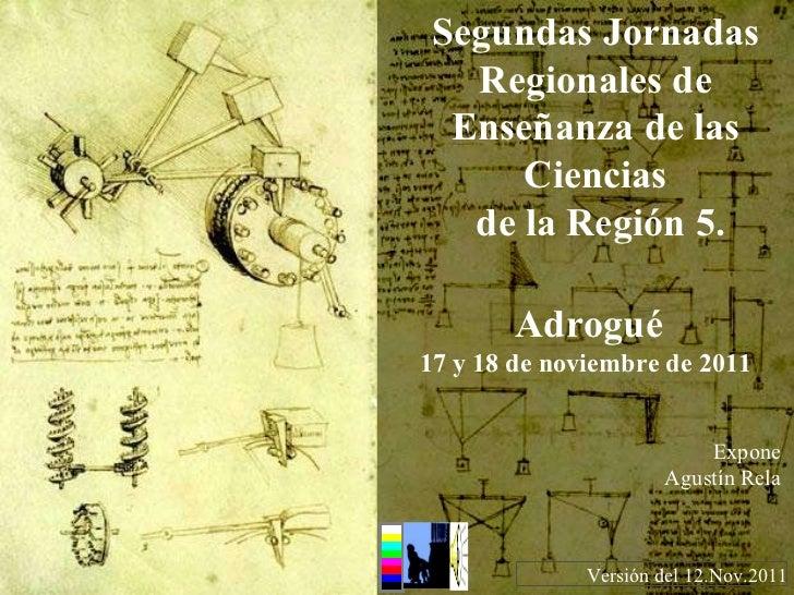 Segundas Jornadas Regionales de Enseñanza de las Ciencias de la Región 5. Versión del 12.Nov.2011 Adrogué 17 y 18 de novie...