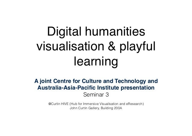 Digital humanities visualisation & playful learning A joint Centre for Culture and Technology and Australia-Asia-Pacific In...