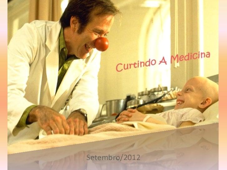 Curtindo A Medicina      Setembro/2012