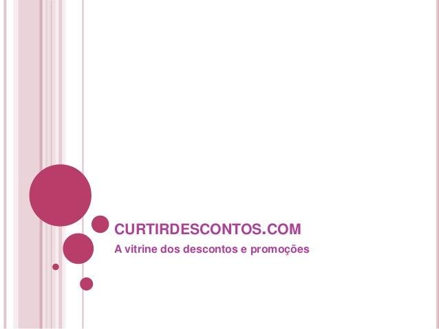 CURTIRDESCONTOS.COM A vitrine dos descontos e promoções