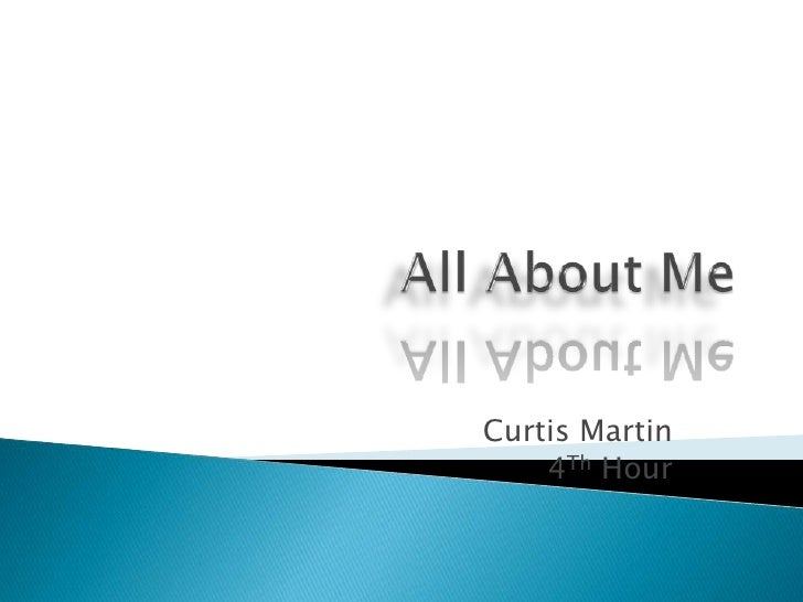 All About Me<br />Curtis Martin<br />4Th Hour<br />