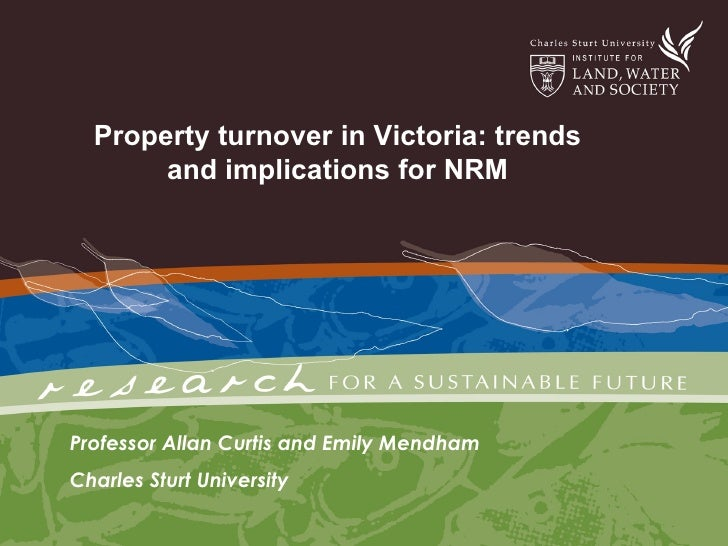 Property turnover in Victoria: trends and implications for NRM Professor Allan Curtis and Emily Mendham  Charles Sturt Uni...