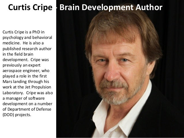 Curtis Cripe - Brain Development Author Curtis Cripe is a PhD in psychology and behavioral medicine. He is also a publishe...