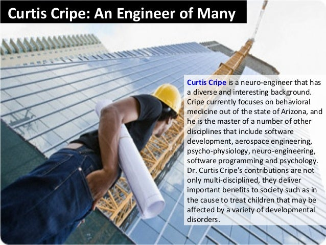 Curtis Cripe: An Engineer of Many Curtis Cripe is a neuro-engineer that has a diverse and interesting background. Cripe cu...