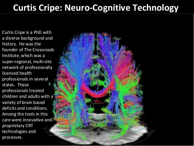 Curtis Cripe: Neuro-Cognitive Technology Curtis Cripe is a PhD with a diverse background and history. He was the founder o...