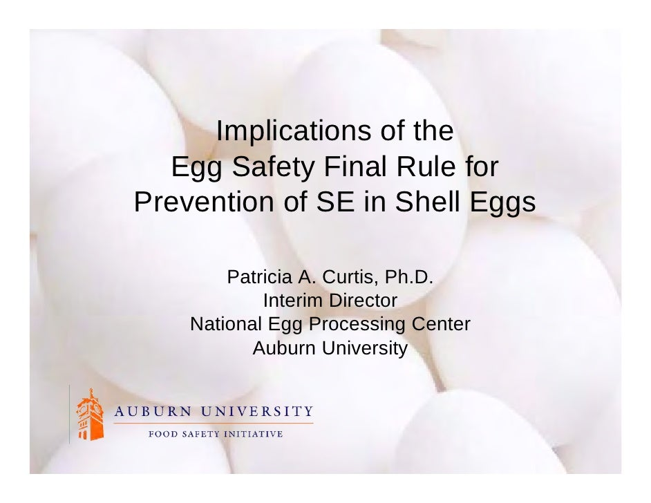 Implications of the   Egg Safety Final Rule for Prevention of SE in Shell Eggs          Patricia A. Curtis, Ph.D.         ...