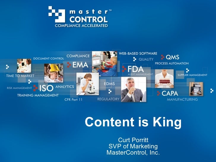 Content is King Curt Porritt SVP of Marketing MasterControl, Inc.