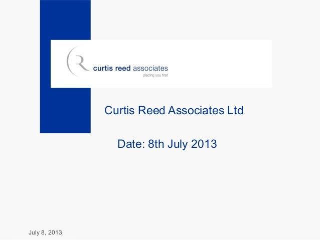 July 8, 2013 Curtis Reed Associates Ltd Date: 8th July 2013