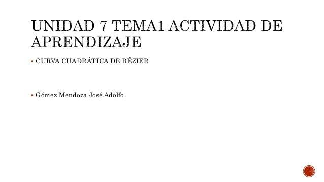  CURVA CUADRÁTICA DE BÉZIER   Gómez Mendoza José Adolfo