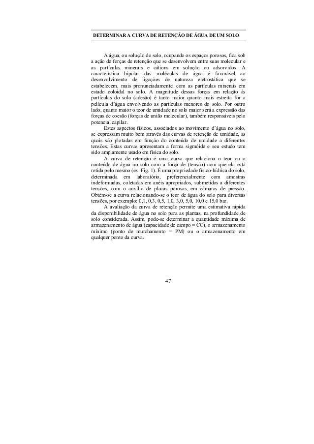 47 DETERMINAR A CURVA DE RETENÇÃO DE ÁGUA DE UM SOLO A água, ou solução do solo, ocupando os espaços porosos, fica sob a a...
