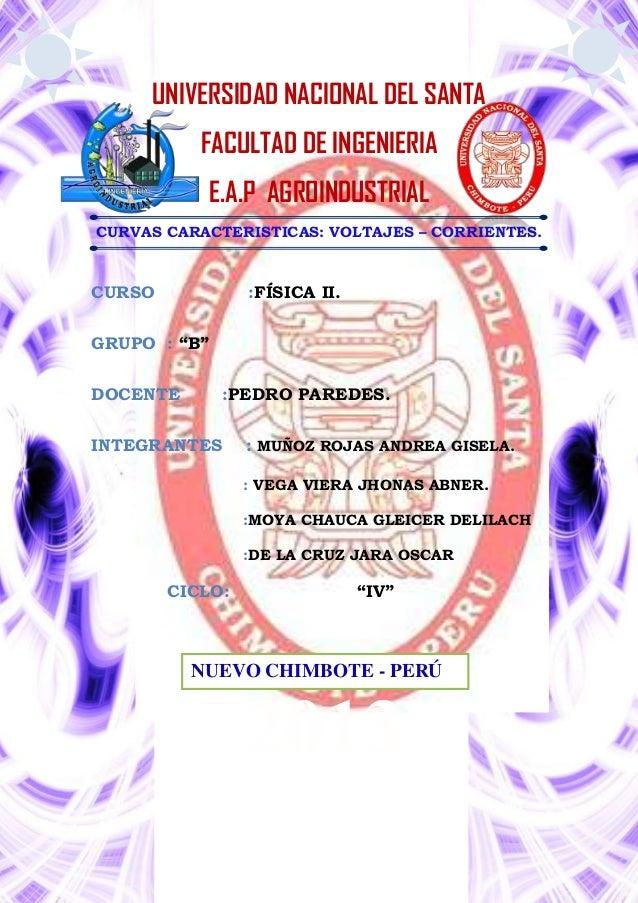 UNIVERSIDAD NACIONAL DEL SANTA FACULTAD DE INGENIERIA E.A.P AGROINDUSTRIAL CURVAS CARACTERISTICAS: VOLTAJES – CORRIENTES. ...