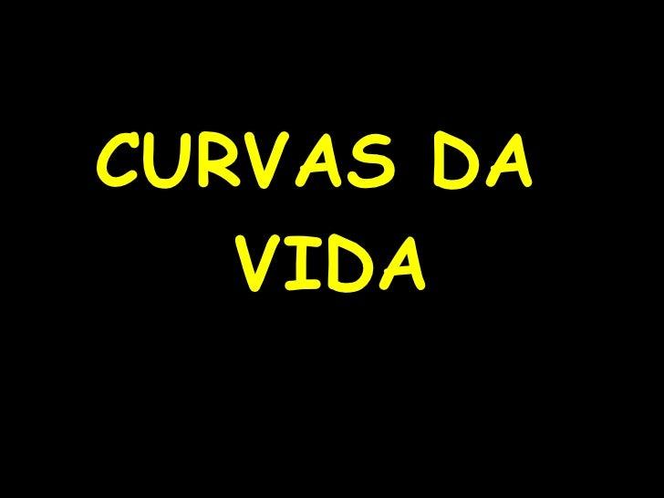 CURVAS DA  VIDA