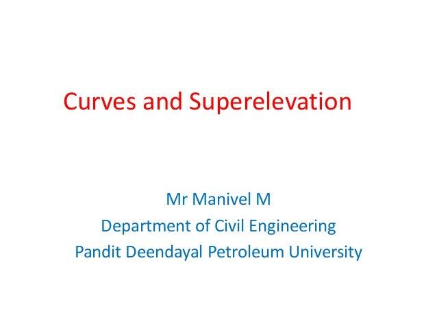 Curves and Superelevation Mr Manivel M Department of Civil Engineering Pandit Deendayal Petroleum University