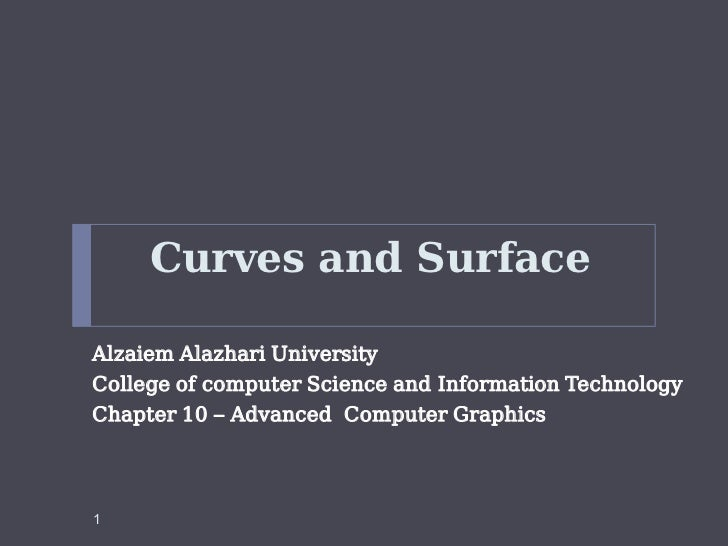 Curves and SurfaceAlzaiem Alazhari UniversityCollege of computer Science and Information TechnologyChapter 10 – Advanced C...