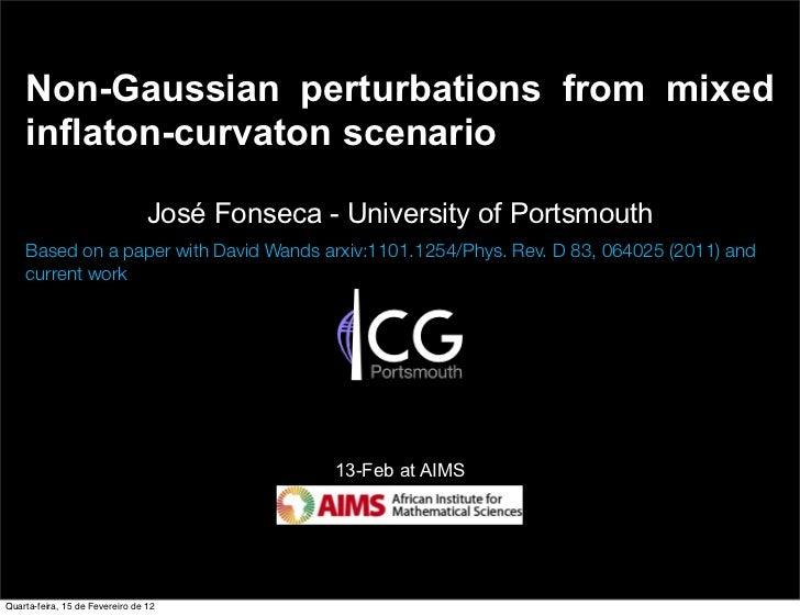 Non-Gaussian perturbations from mixed    inflaton-curvaton scenario                                 José Fonseca - Univers...