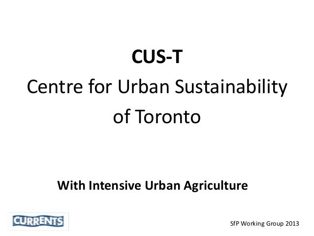 CUS-T Centre for Urban Sustainability of Toronto With Intensive Urban Agriculture SfP Working Group 2013