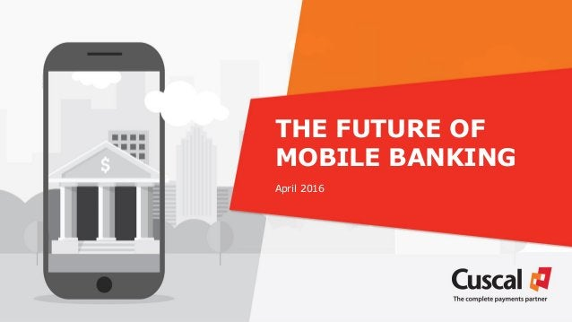THE FUTURE OF MOBILE BANKING April 2016