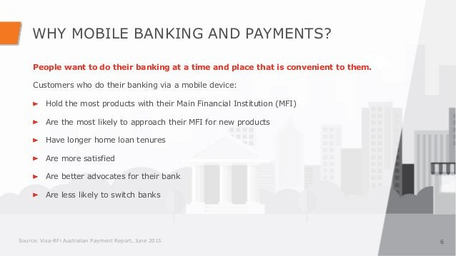 WHY MOBILE BANKING AND PAYMENTS? 6 People want to do their banking at a time and place that is convenient to them. Custome...
