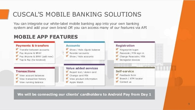 CUSCAL'S MOBILE BANKING SOLUTIONS 9 You can integrate our white-label mobile banking app into your own banking system and ...