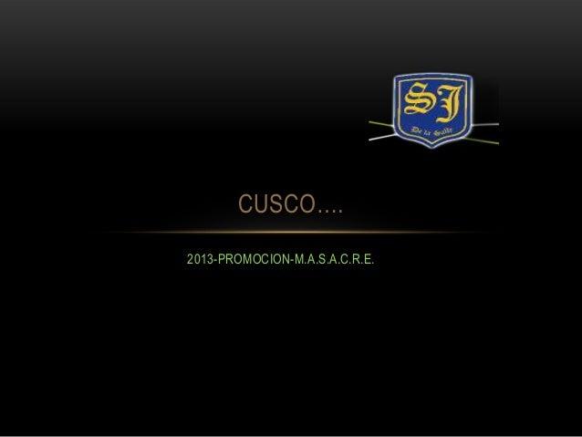 CUSCO…. 2013-PROMOCION-M.A.S.A.C.R.E.