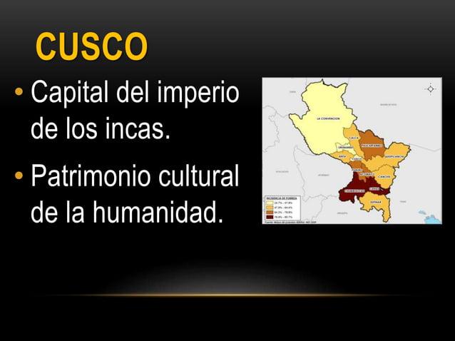 CUSCO • Capital del imperio de los incas. • Patrimonio cultural de la humanidad.