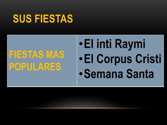 SUS FIESTAS FIESTAS MAS POPULARES •El inti Raymi •El Corpus Cristi •Semana Santa