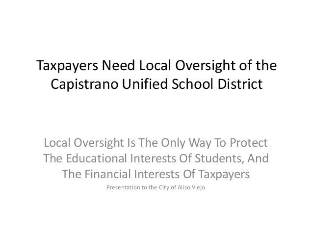 Taxpayers Need Local Oversight of the Capistrano Unified School District Local Oversight Is The Only Way To Protect The Ed...