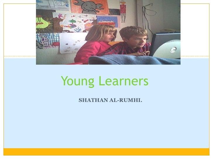 SHATHAN AL-RUMHI. Young Learners
