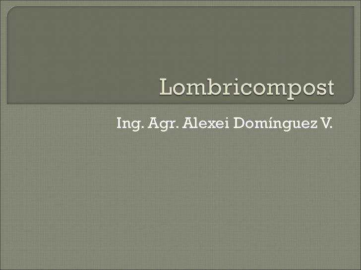 Ing. Agr. Alexei Domínguez V.