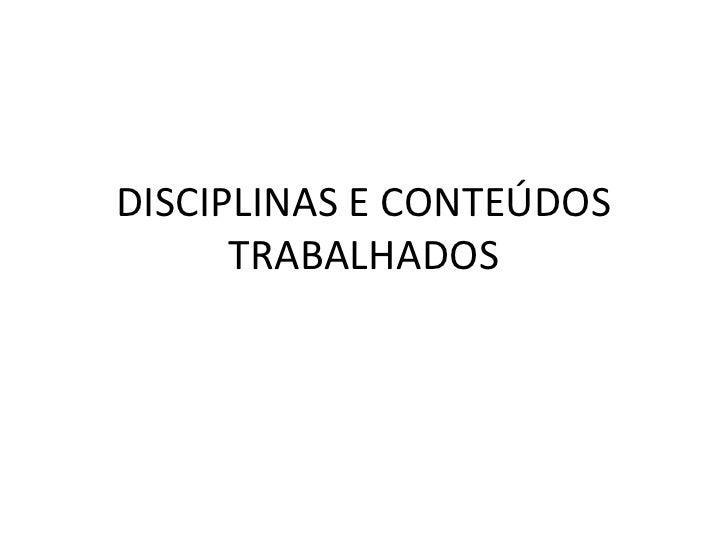 DISCIPLINAS E CONTEÚDOS TRABALHADOS<br />
