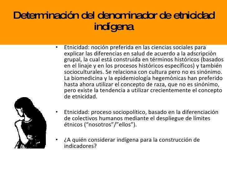 Determinación del denominador de etnicidad indígena <ul><li>Etnicidad: noción preferida en las ciencias sociales para expl...