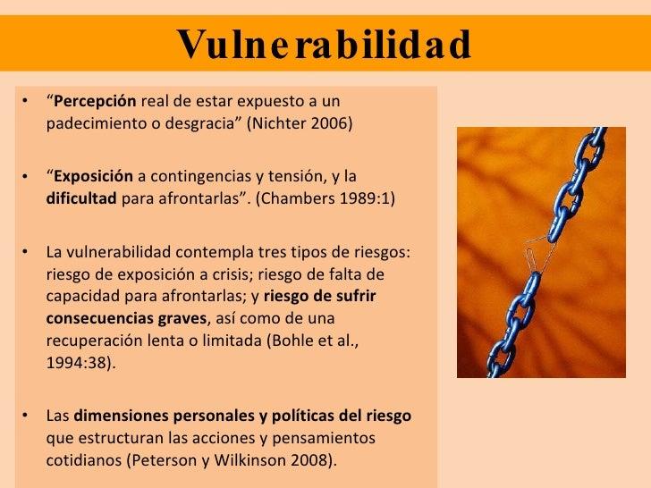 """Vulnerabilidad <ul><li>"""" Percepción  real de estar expuesto a un padecimiento o desgracia"""" (Nichter 2006) </li></ul><ul><l..."""