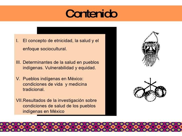 Contenido <ul><li>El concepto de etnicidad, la salud y el enfoque sociocultural.  </li></ul><ul><li>Determinantes de la sa...