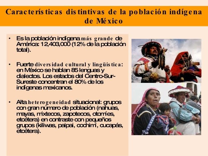 Características distintivas de la población indígena de México <ul><li>Es la población indígena  más grande  de América: 1...