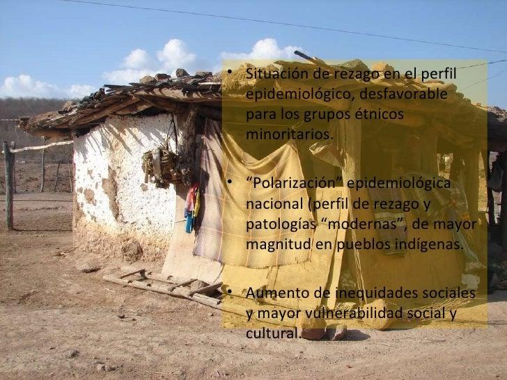 <ul><li>Situación de rezago en el perfil epidemiológico, desfavorable para los grupos étnicos minoritarios. </li></ul><ul>...